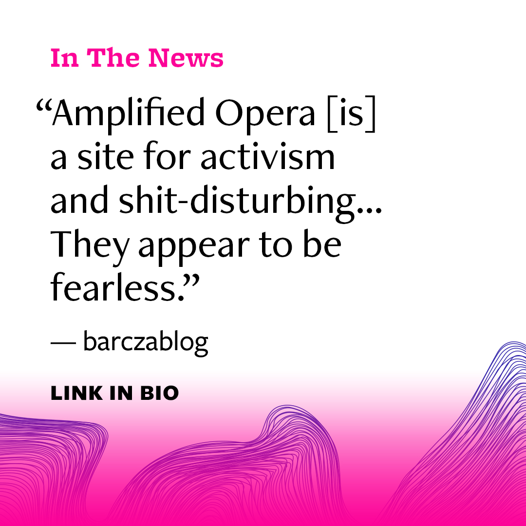 "Black text on a white background, text says ""Amplified Opera [is] a site for activism and shit-distrubing… They appear to be fearless."" — barczablog, link in bio"""